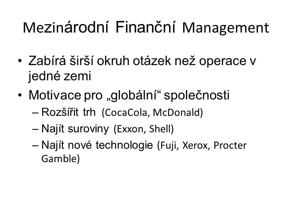 """Me z in árodní Finanční Management Zabírá širší okruh otázek než operace v jedné zemi Motivace pro """"globální"""" společnosti –Rozšířit trh (CocaCola, McD"""