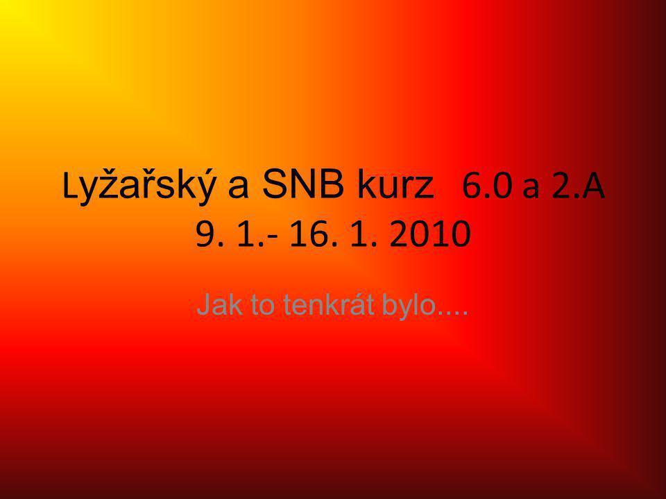 L yžařský a SNB kurz 6.0 a 2.A 9. 1.- 16. 1. 2010 Jak to tenkrát bylo....
