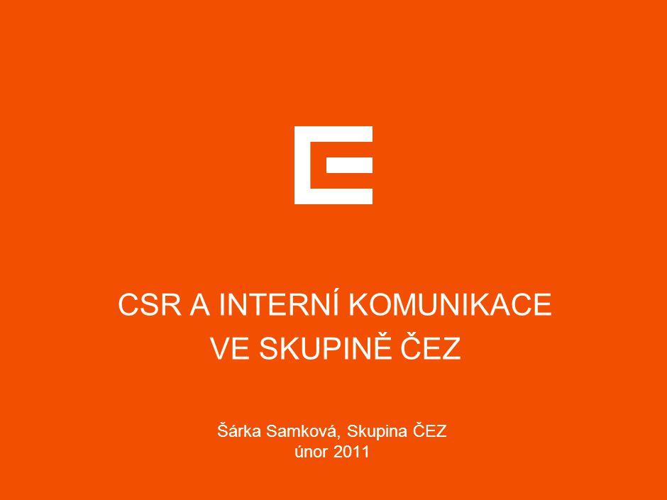 CSR A INTERNÍ KOMUNIKACE VE SKUPINĚ ČEZ Šárka Samková, Skupina ČEZ únor 2011