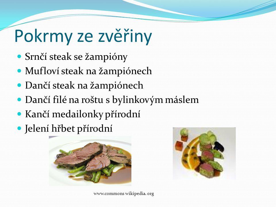 Pokrmy ze zvěřiny Srnčí steak se žampióny Mufloví steak na žampiónech Dančí steak na žampiónech Dančí filé na roštu s bylinkovým máslem Kančí medailon
