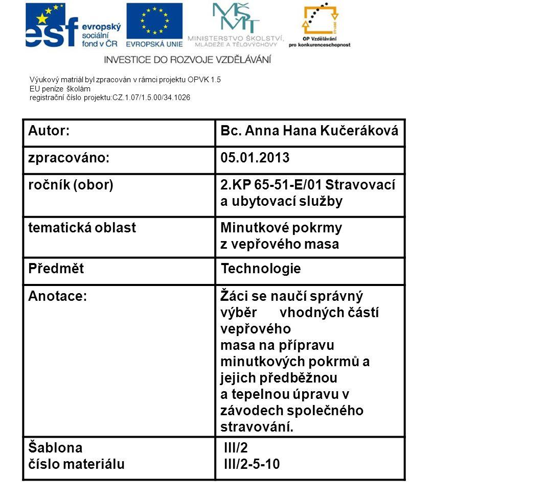 Výukový matriál byl zpracován v rámci projektu OPVK 1.5 EU peníze školám registrační číslo projektu:CZ.1.07/1.5.00/34.1026 Autor:Bc.