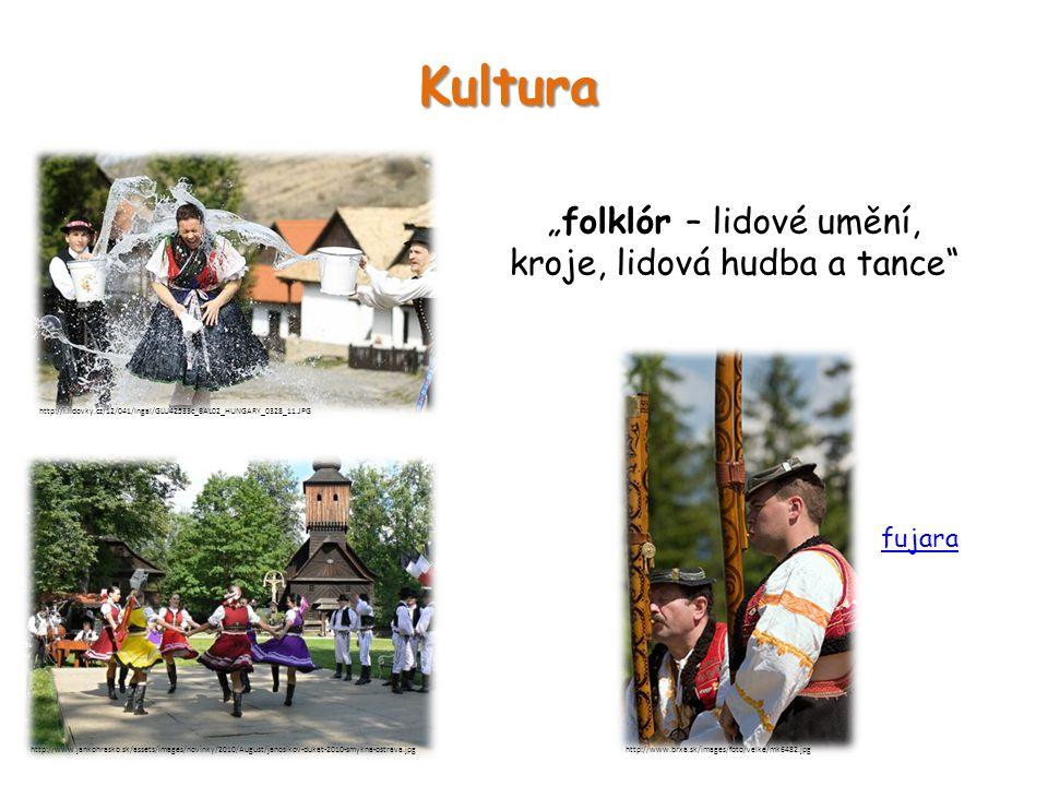 """Kultura """"folklór – lidové umění, kroje, lidová hudba a tance http://www.jankohrasko.sk/assets/images/novinky/2010/August/janosikov-dukat-2010-smykna-ostrava.jpg http://i.lidovky.cz/12/041/lngal/GLU42533c_BAL02_HUNGARY_0328_11.JPG http://www.brxa.sk/images/foto/velke/mk6482.jpg fujara"""