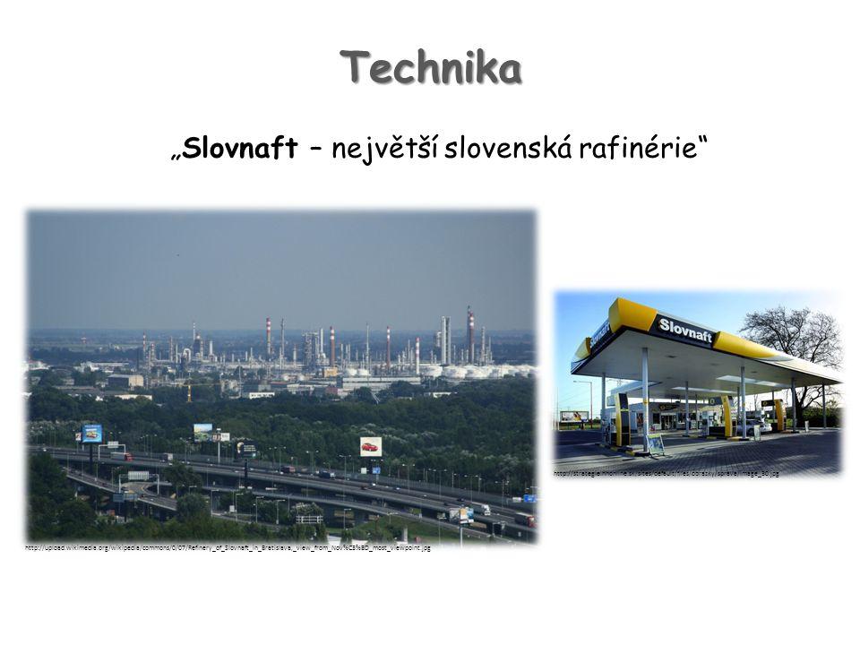 "Technika ""Slovnaft – největší slovenská rafinérie http://upload.wikimedia.org/wikipedia/commons/0/07/Refinery_of_Slovnaft_in_Bratislava,_view_from_Nov%C3%BD_most_viewpoint.jpg http://strategie.hnonline.sk/sites/default/files/obrazky/sprava/image_30.jpg"