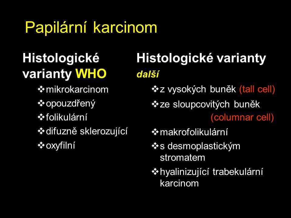 Papilární karcinom Histologické varianty WHO  mikrokarcinom  opouzdřený  folikulární  difuzně sklerozující  oxyfilní Histologické varianty další