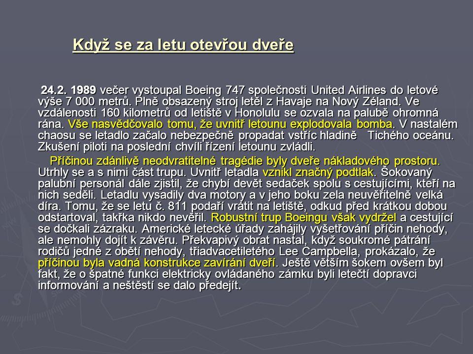 Když se za letu otevřou dveře 24.2. 1989 večer vystoupal Boeing 747 společnosti United Airlines do letové výše 7 000 metrů. Plně obsazený stroj letěl