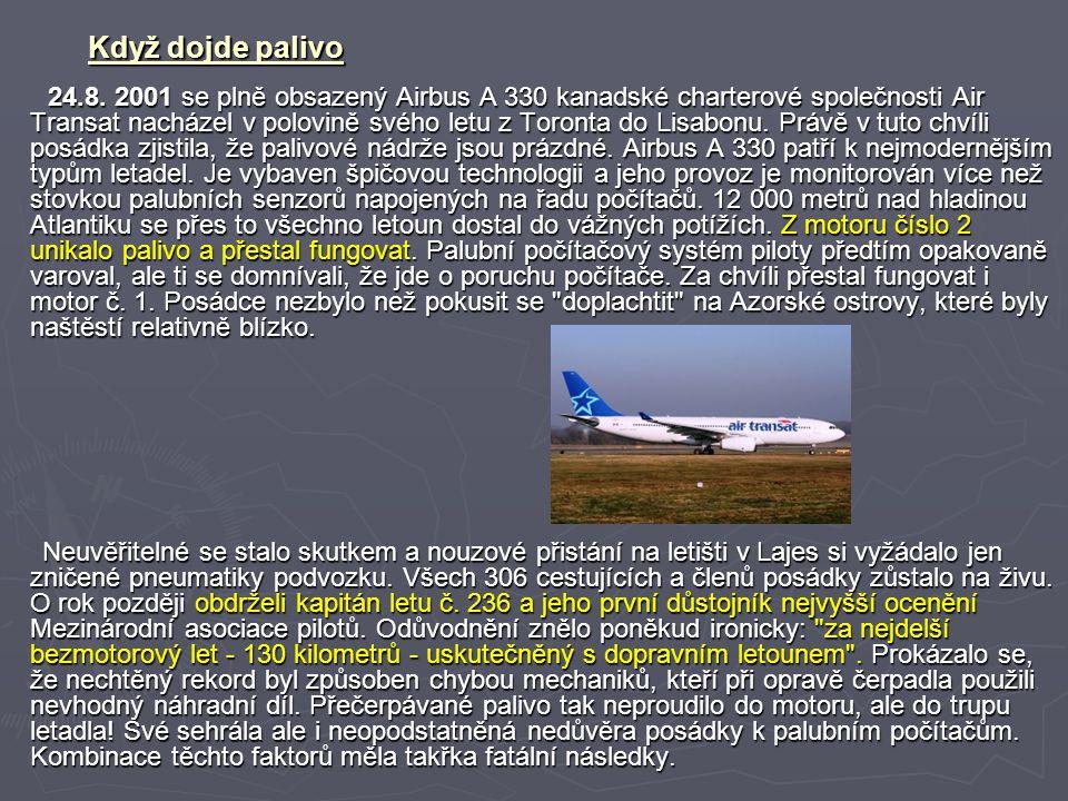 Když dojde palivo 24.8. 2001 se plně obsazený Airbus A 330 kanadské charterové společnosti Air Transat nacházel v polovině svého letu z Toronta do Lis