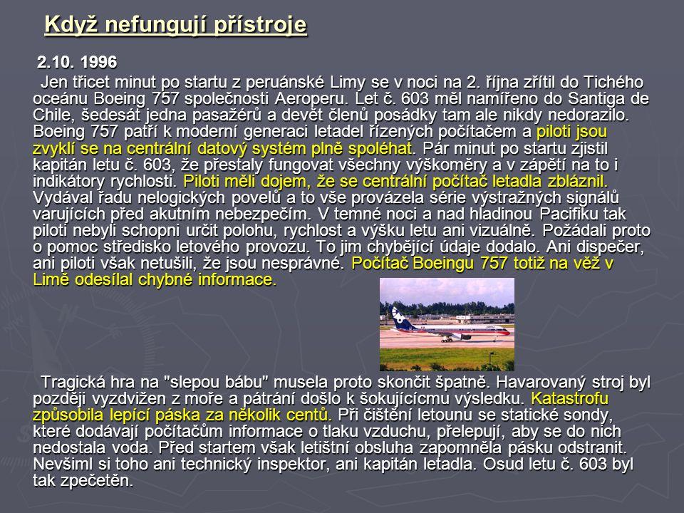 Když nefungují přístroje 2.10. 1996 2.10. 1996 Jen třicet minut po startu z peruánské Limy se v noci na 2. října zřítil do Tichého oceánu Boeing 757 s