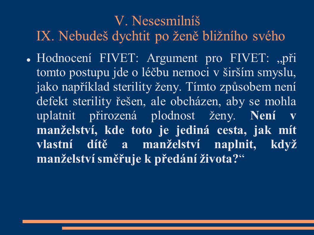 """V. Nesesmilníš IX. Nebudeš dychtit po ženě bližního svého Hodnocení FIVET: Argument pro FIVET: """"při tomto postupu jde o léčbu nemoci v širším smyslu,"""