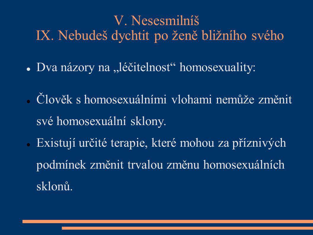 """V. Nesesmilníš IX. Nebudeš dychtit po ženě bližního svého Dva názory na """"léčitelnost"""" homosexuality: Člověk s homosexuálními vlohami nemůže změnit své"""