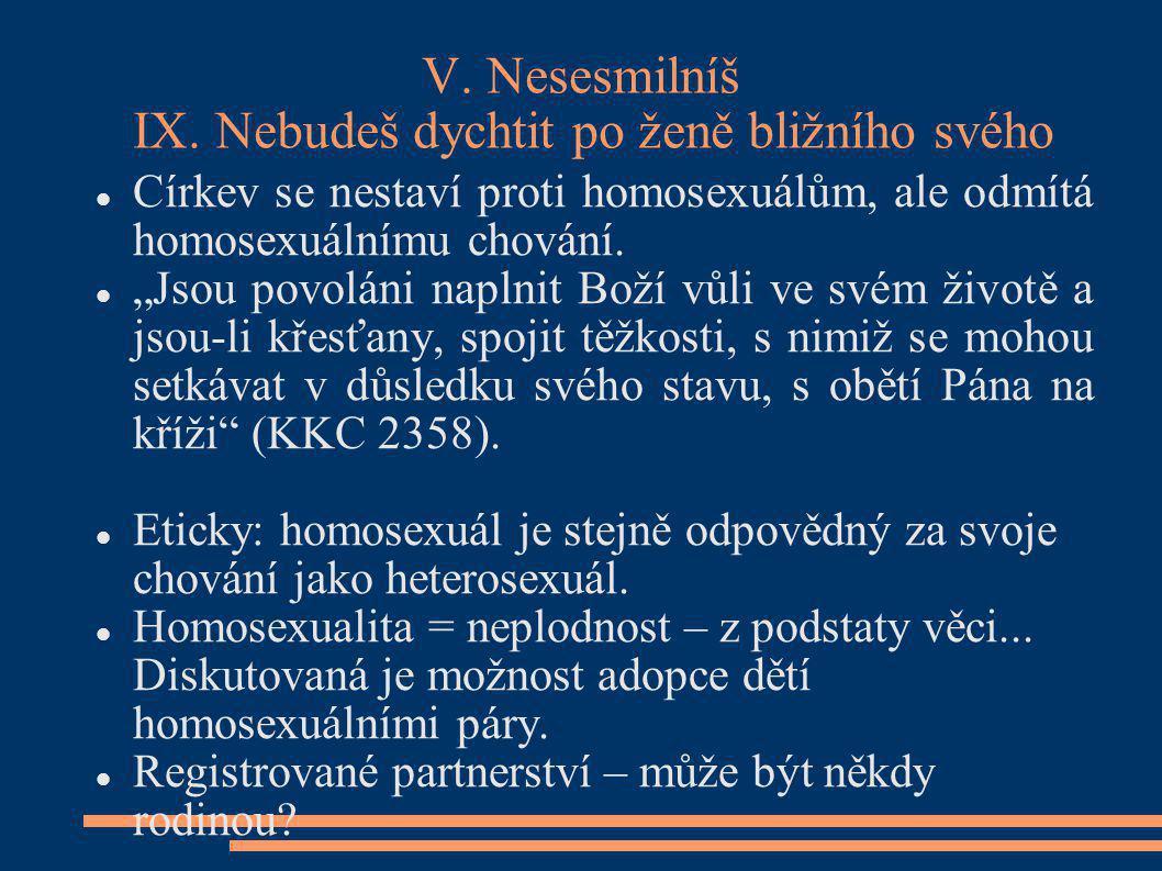 """V. Nesesmilníš IX. Nebudeš dychtit po ženě bližního svého Církev se nestaví proti homosexuálům, ale odmítá homosexuálnímu chování. """"Jsou povoláni napl"""