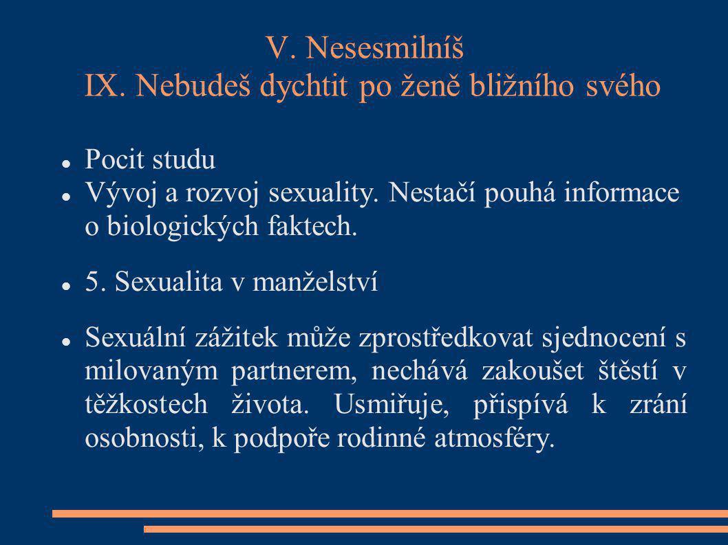 V. Nesesmilníš IX. Nebudeš dychtit po ženě bližního svého Pocit studu Vývoj a rozvoj sexuality. Nestačí pouhá informace o biologických faktech. 5. Sex