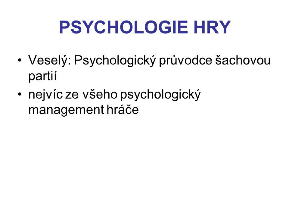 PSYCHOLOGIE HRY Veselý: Psychologický průvodce šachovou partií nejvíc ze všeho psychologický management hráče