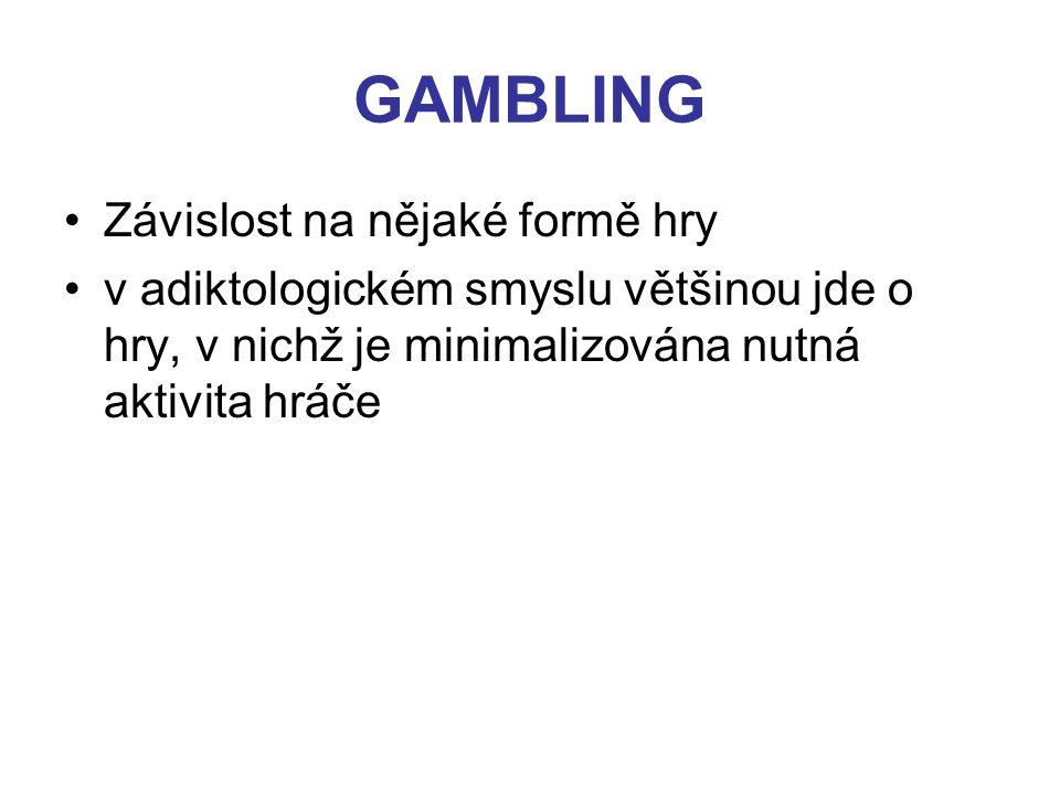 GAMBLING Závislost na nějaké formě hry v adiktologickém smyslu většinou jde o hry, v nichž je minimalizována nutná aktivita hráče