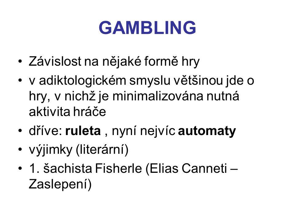 GAMBLING Závislost na nějaké formě hry v adiktologickém smyslu většinou jde o hry, v nichž je minimalizována nutná aktivita hráče dříve: ruleta, nyní