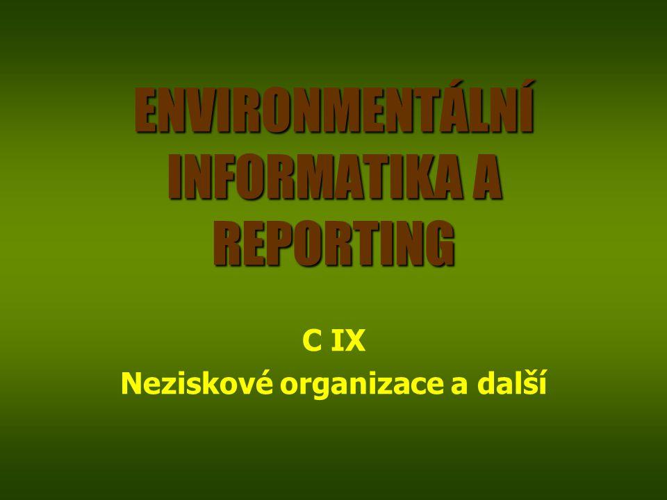 ENVIRONMENTÁLNÍ INFORMATIKA A REPORTING C IX Neziskové organizace a další