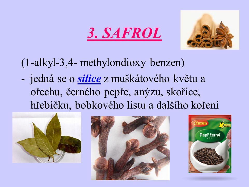 3. SAFROL (1-alkyl-3,4- methylondioxy benzen) - jedná se o silice z muškátového květu a ořechu, černého pepře, anýzu, skořice, hřebíčku, bobkového lis