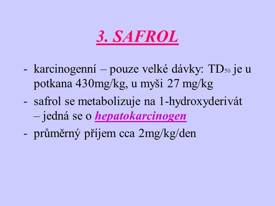 3. SAFROL -karcinogenní – pouze velké dávky: TD 50 je u potkana 430mg/kg, u myši 27 mg/kg -safrol se metabolizuje na 1-hydroxyderivát – jedná se o hep