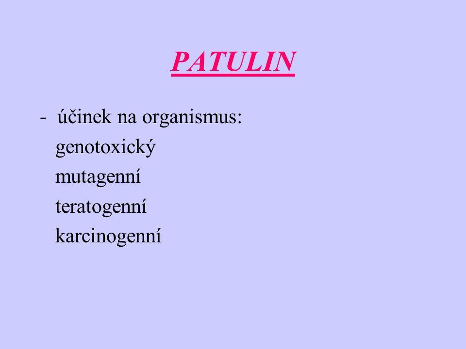PATULIN -účinek na organismus: genotoxický mutagenní teratogenní karcinogenní