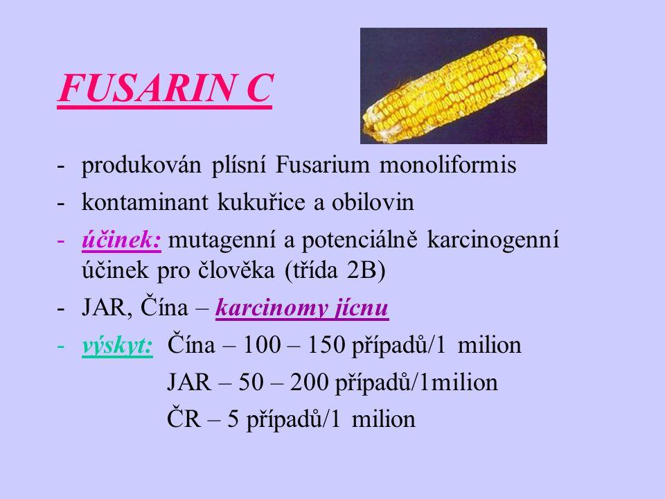FUSARIN C -produkován plísní Fusarium monoliformis -kontaminant kukuřice a obilovin -účinek: mutagenní a potenciálně karcinogenní účinek pro člověka (