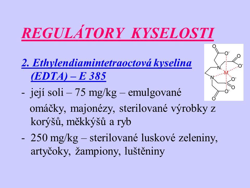 REGULÁTORY KYSELOSTI 2. Ethylendiamintetraoctová kyselina (EDTA) – E 385 -její soli – 75 mg/kg – emulgované omáčky, majonézy, sterilované výrobky z ko