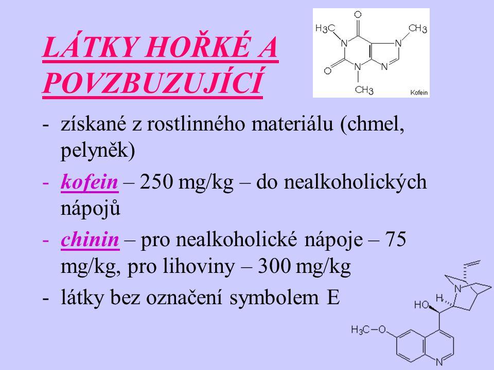 LÁTKY HOŘKÉ A POVZBUZUJÍCÍ -získané z rostlinného materiálu (chmel, pelyněk) -kofein – 250 mg/kg – do nealkoholických nápojů -chinin – pro nealkoholic