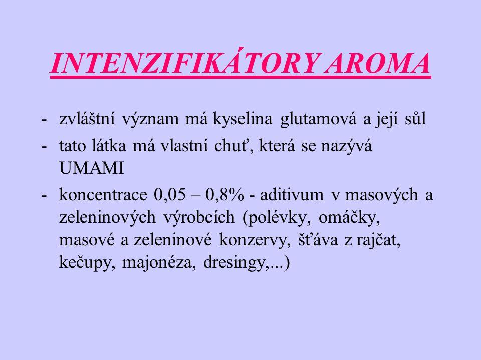 INTENZIFIKÁTORY AROMA -zvláštní význam má kyselina glutamová a její sůl -tato látka má vlastní chuť, která se nazývá UMAMI -koncentrace 0,05 – 0,8% -