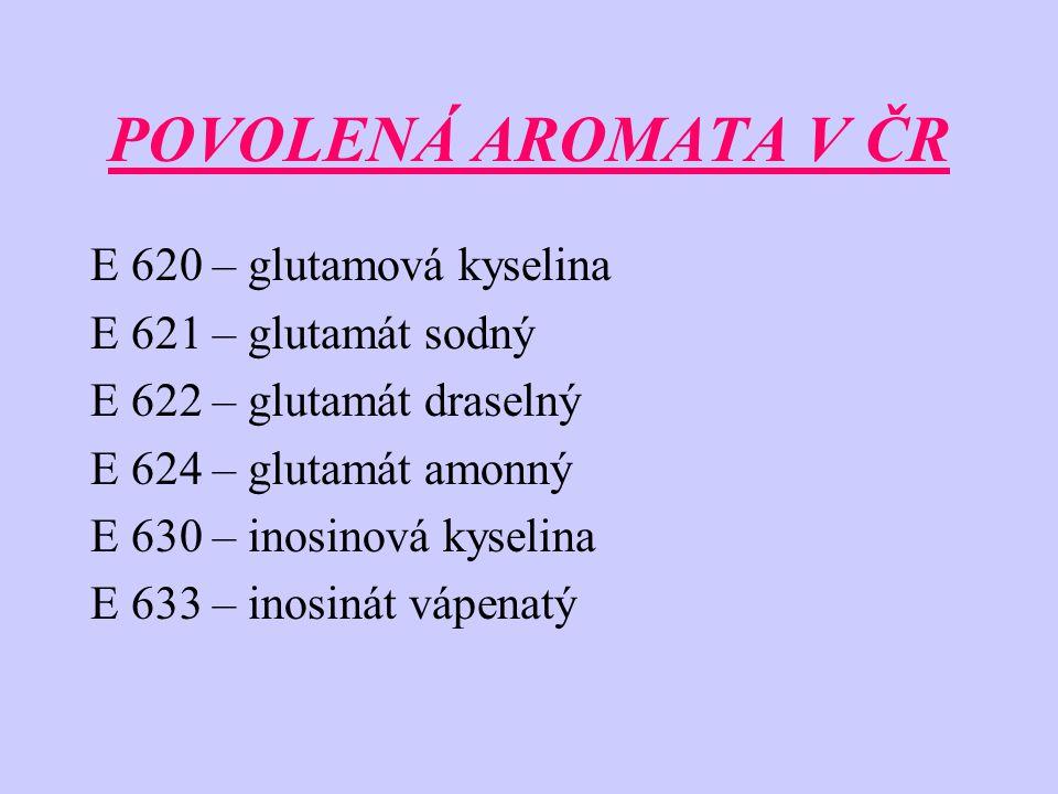 POVOLENÁ AROMATA V ČR E 620 – glutamová kyselina E 621 – glutamát sodný E 622 – glutamát draselný E 624 – glutamát amonný E 630 – inosinová kyselina E