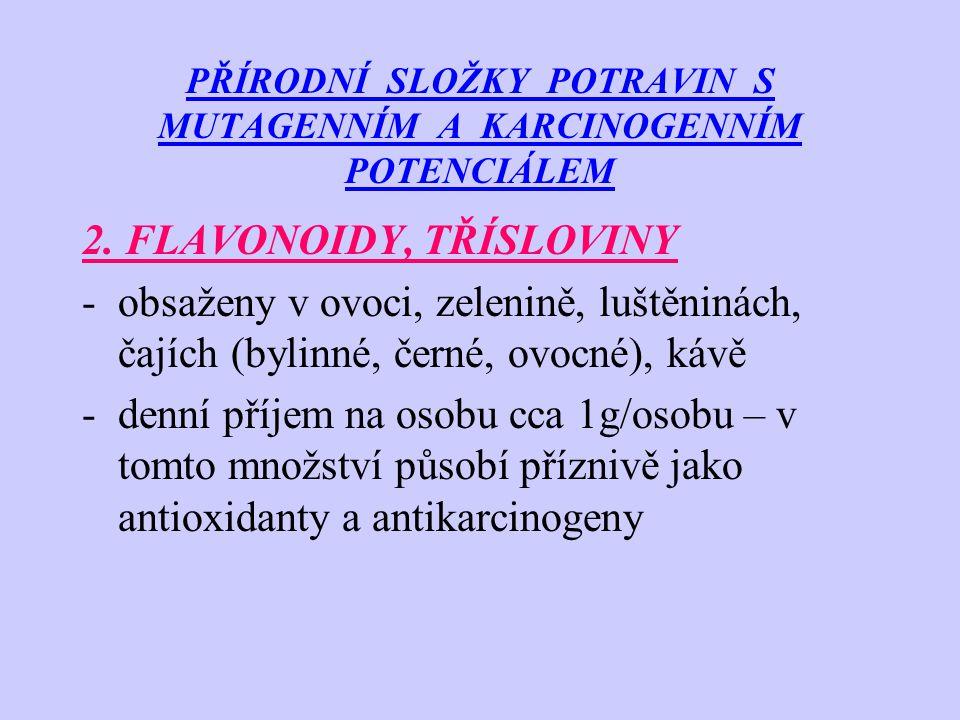 PŘÍRODNÍ SLOŽKY POTRAVIN S MUTAGENNÍM A KARCINOGENNÍM POTENCIÁLEM 2. FLAVONOIDY, TŘÍSLOVINY -obsaženy v ovoci, zelenině, luštěninách, čajích (bylinné,