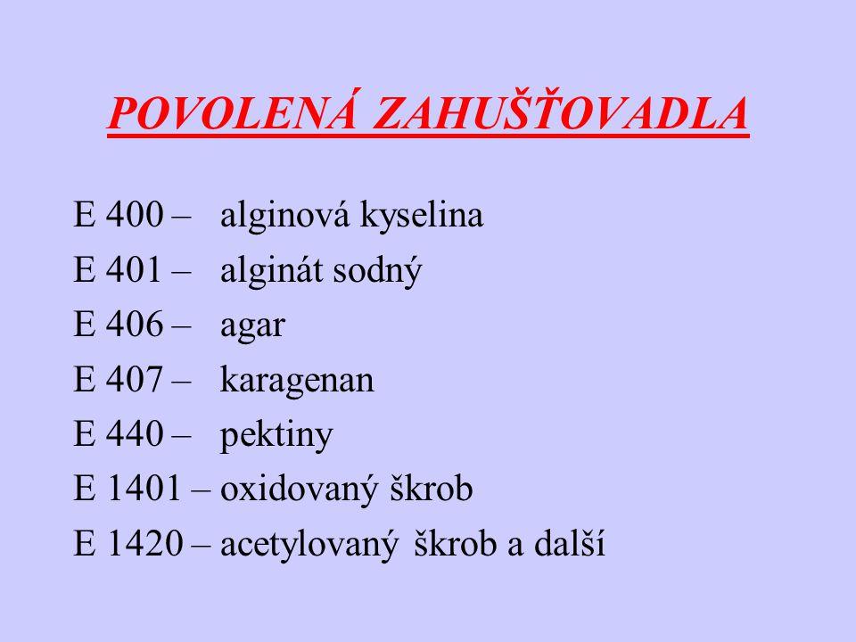 POVOLENÁ ZAHUŠŤOVADLA E 400 – alginová kyselina E 401 – alginát sodný E 406 – agar E 407 – karagenan E 440 – pektiny E 1401 – oxidovaný škrob E 1420 –