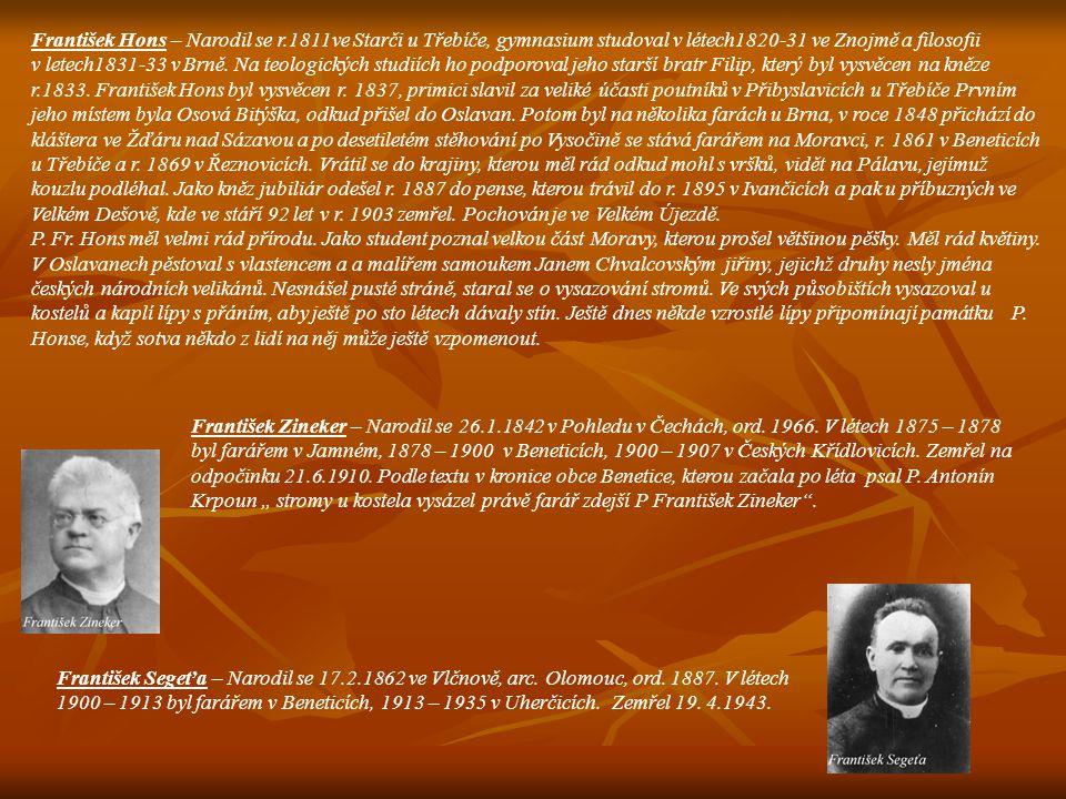 František Hons – Narodil se r.1811ve Starči u Třebíče, gymnasium studoval v létech1820-31 ve Znojmě a filosofii v letech1831-33 v Brně. Na teologickýc