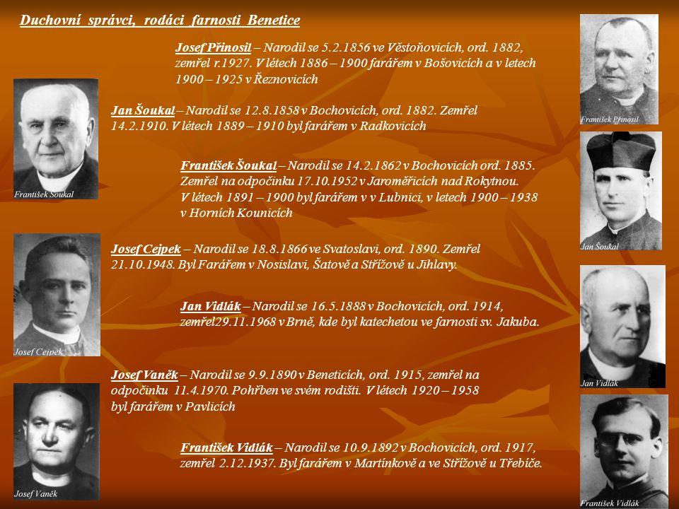 Duchovní správci, rodáci farnosti Benetice Josef Přinosil – Narodil se 5.2.1856 ve Věstoňovicích, ord. 1882, zemřel r.1927. V létech 1886 – 1900 farář