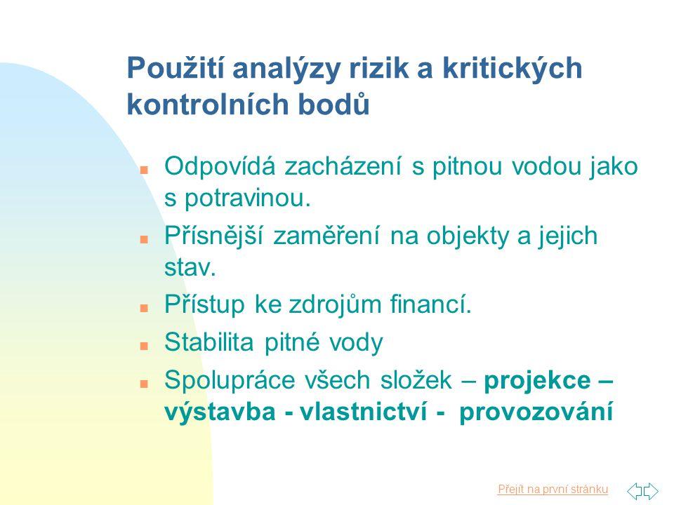 Přejít na první stránku Použití analýzy rizik a kritických kontrolních bodů n Odpovídá zacházení s pitnou vodou jako s potravinou. n Přísnější zaměřen