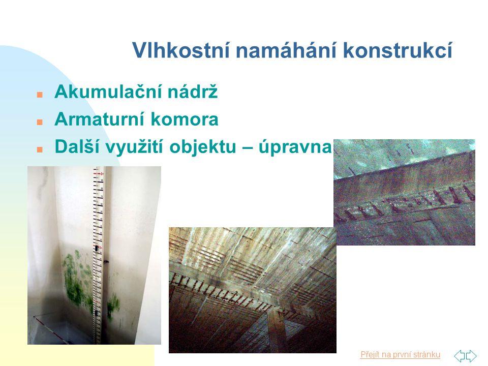 Přejít na první stránku Vlhkostní namáhání konstrukcí n Akumulační nádrž n Armaturní komora n Další využití objektu – úpravna vody