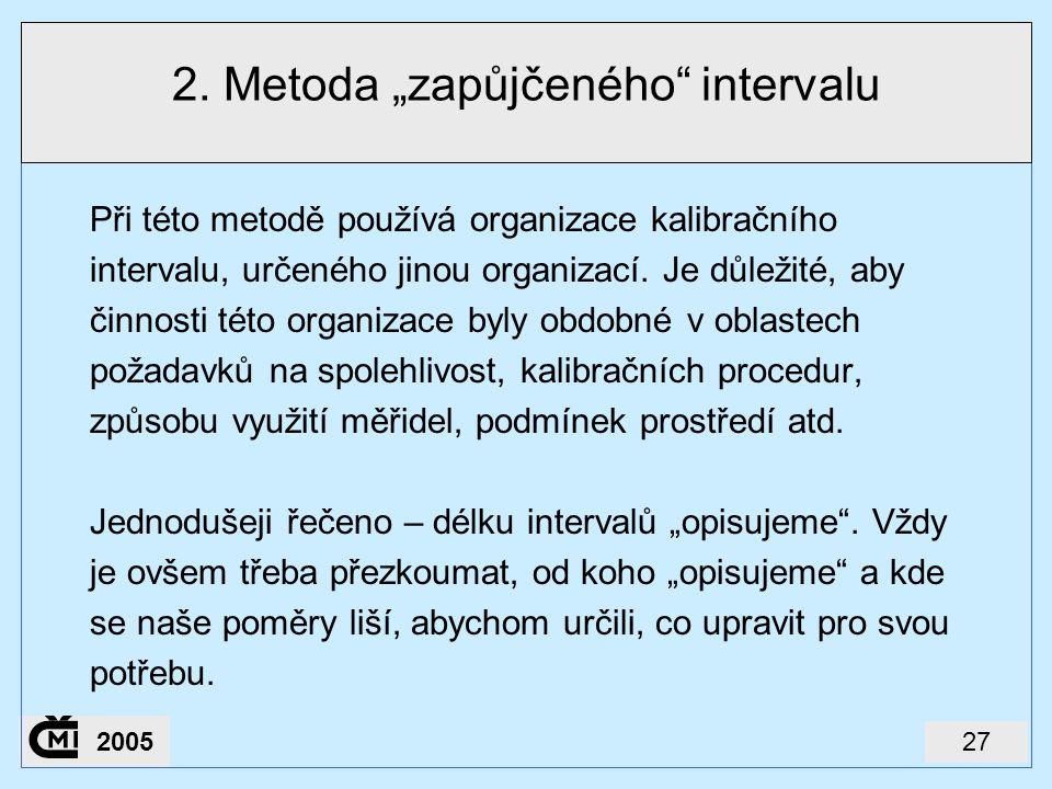 """272005 2. Metoda """"zapůjčeného"""" intervalu Při této metodě používá organizace kalibračního intervalu, určeného jinou organizací. Je důležité, aby činnos"""
