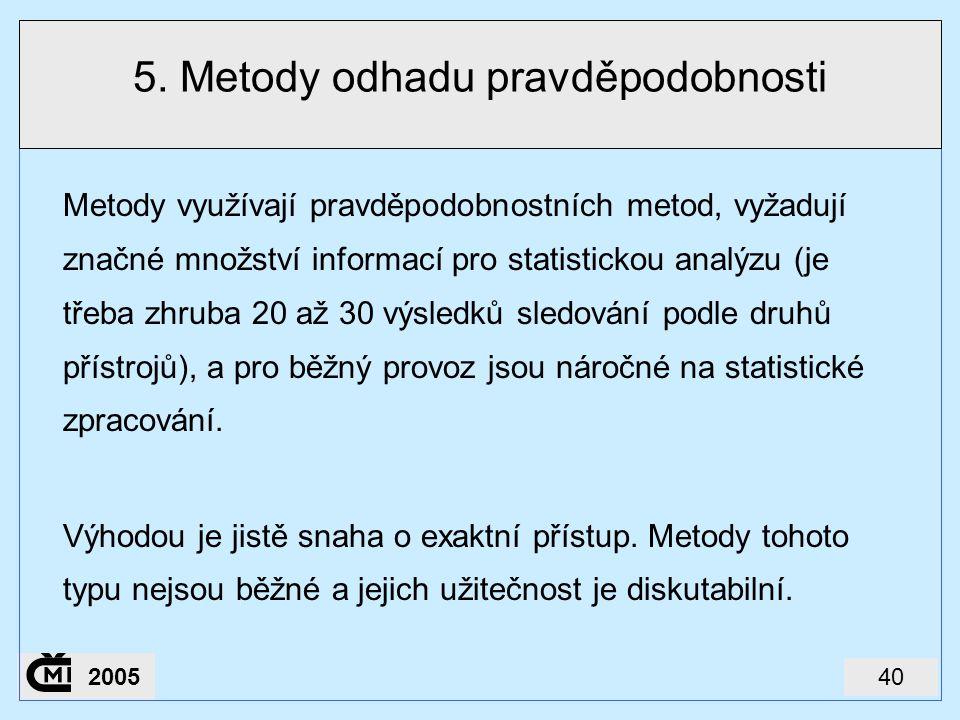 402005 5. Metody odhadu pravděpodobnosti Metody využívají pravděpodobnostních metod, vyžadují značné množství informací pro statistickou analýzu (je t