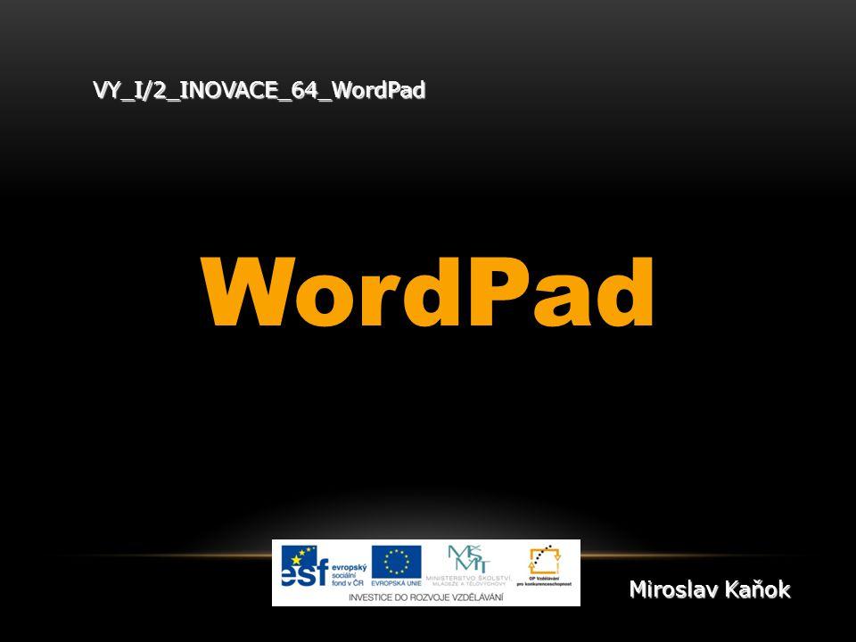 VY_I/2_INOVACE_64_WordPad WordPad Miroslav Kaňok
