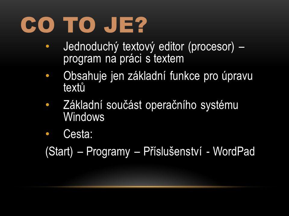 POPIS Práce se schránkou – kopírování, vkládání … Úprava textu – druh písma, velikost, barva, podtržení … Odstavec – odsazení textu, vložení odrážek, velikost řádku, zarovnání … Vkládání obrázků, objektů jiných programů … Na bílou plochu se píše text (po kliknutí), místo označuje kurzor.