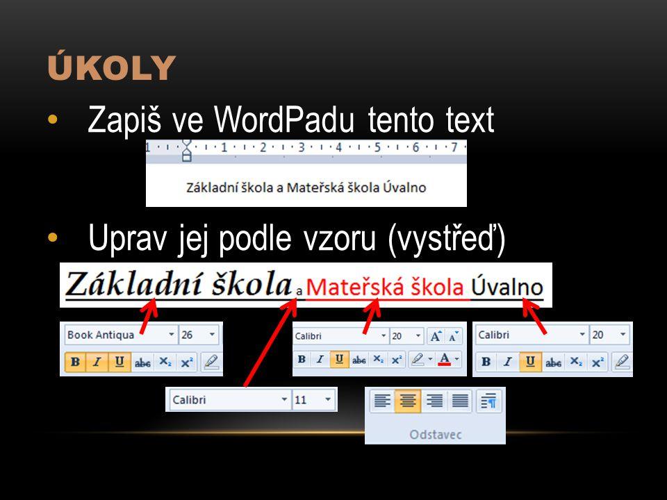 ÚKOLY Zapiš ve WordPadu tento text Uprav jej podle vzoru (vystřeď)