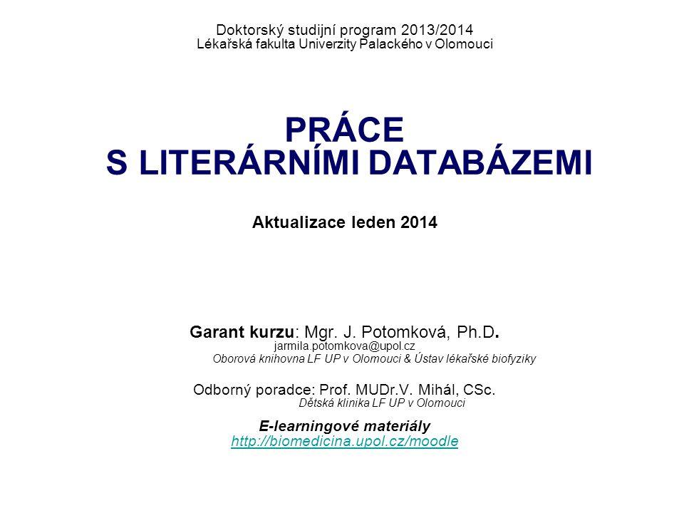 Odborný poradce: Prof. MUDr.V. Mihál, CSc. Doktorský studijní program 2013/2014 Lékařská fakulta Univerzity Palackého v Olomouci PRÁCE S LITERÁRNÍMI D