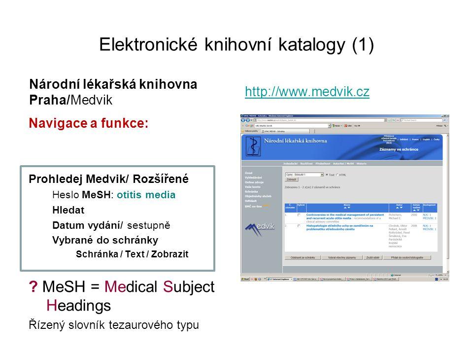Elektronické knihovní katalogy (1) Národní lékařská knihovna Praha/Medvik Navigace a funkce: Prohledej Medvik/ Rozšířené Heslo MeSH: otitis media Hled