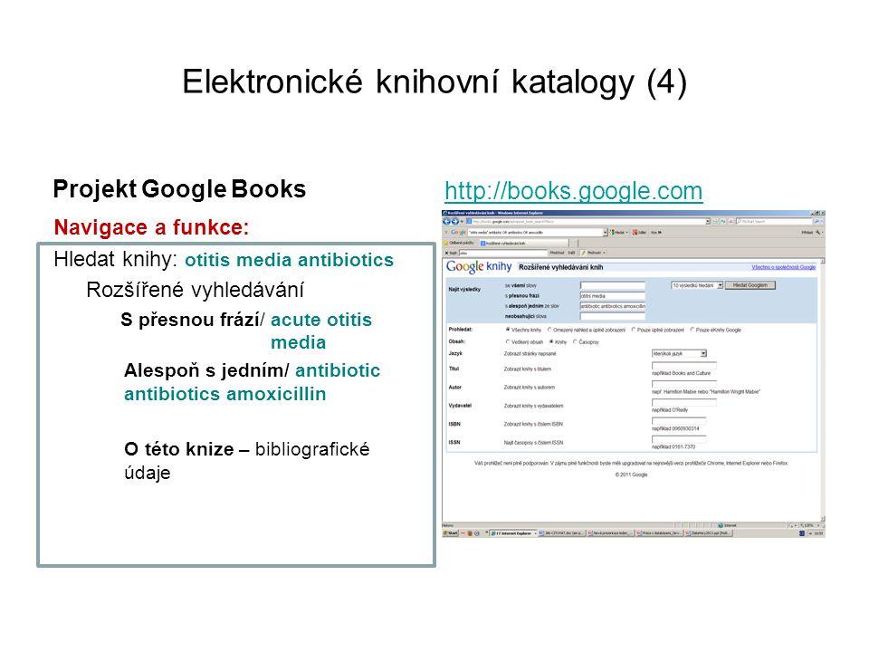 Elektronické knihovní katalogy (4) Projekt Google Books Navigace a funkce: Hledat knihy: otitis media antibiotics Rozšířené vyhledávání S přesnou fráz