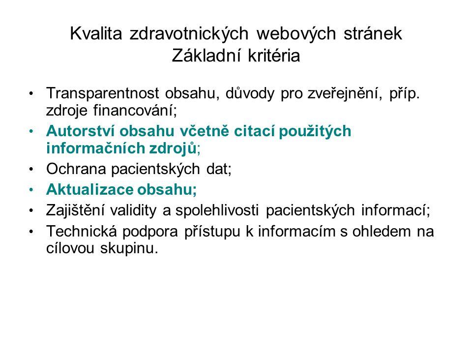 Kvalita zdravotnických webových stránek Základní kritéria Transparentnost obsahu, důvody pro zveřejnění, příp. zdroje financování; Autorství obsahu vč