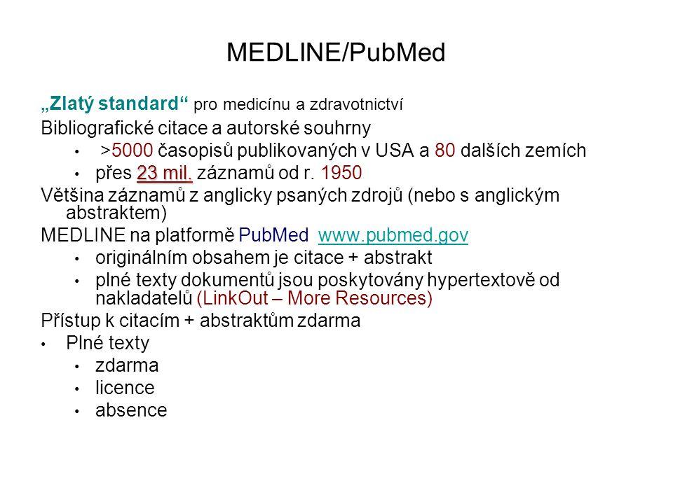 """MEDLINE/PubMed """" Zlatý standard pro medicínu a zdravotnictví Bibliografické citace a autorské souhrny >5000 časopisů publikovaných v USA a 80 dalších zemích 23 mil."""