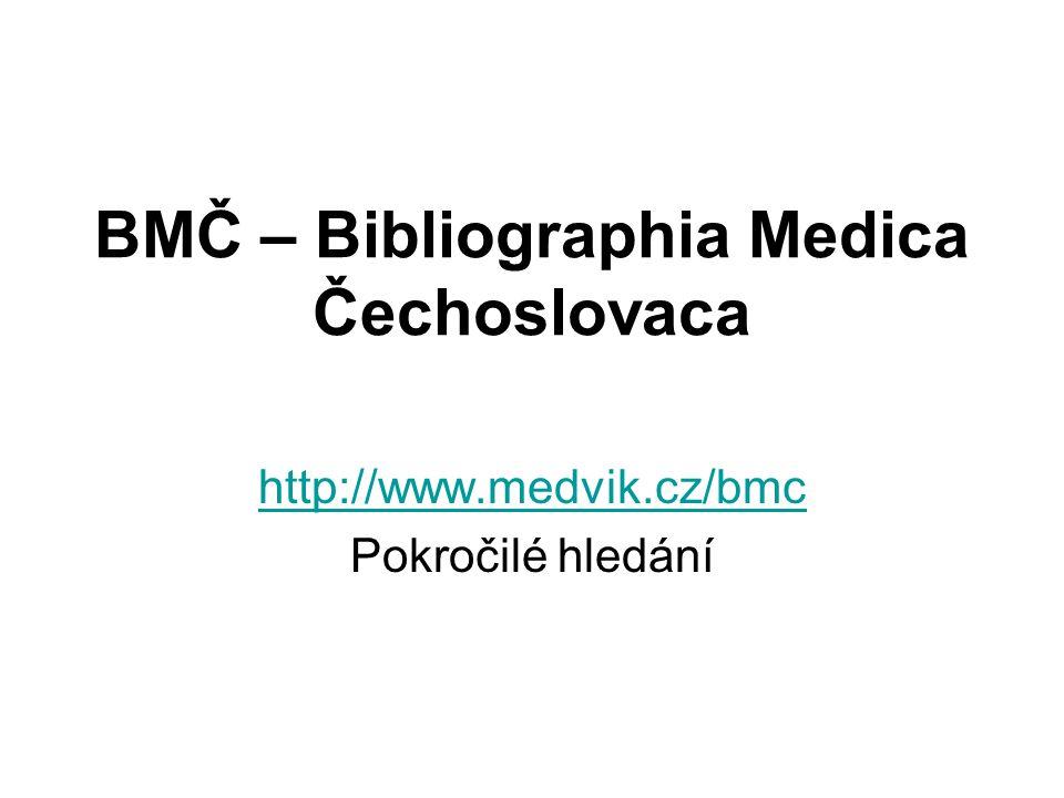 BMČ – Bibliographia Medica Čechoslovaca http://www.medvik.cz/bmc Pokročilé hledání