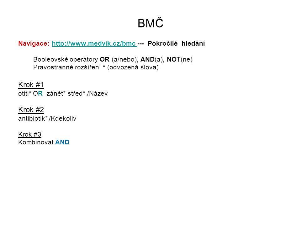 BMČ Navigace: http://www.medvik.cz/bmc --- Pokročilé hledáníhttp://www.medvik.cz/bmc Booleovské operátory OR (a/nebo), AND(a), NOT(ne) Pravostranné ro