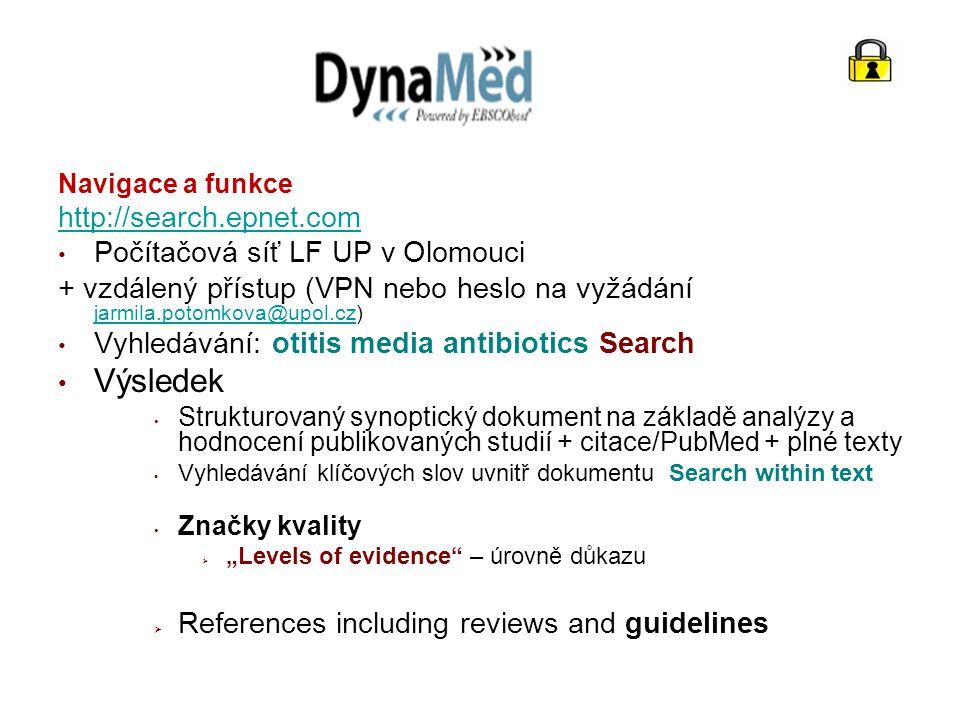 """Navigace a funkce http://search.epnet.com Počítačová síť LF UP v Olomouci + vzdálený přístup (VPN nebo heslo na vyžádání jarmila.potomkova@upol.cz) jarmila.potomkova@upol.cz Vyhledávání: otitis media antibiotics Search Výsledek Strukturovaný synoptický dokument na základě analýzy a hodnocení publikovaných studií + citace/PubMed + plné texty Vyhledávání klíčových slov uvnitř dokumentu Search within text Značky kvality  """"Levels of evidence – úrovně důkazu  References including reviews and guidelines"""