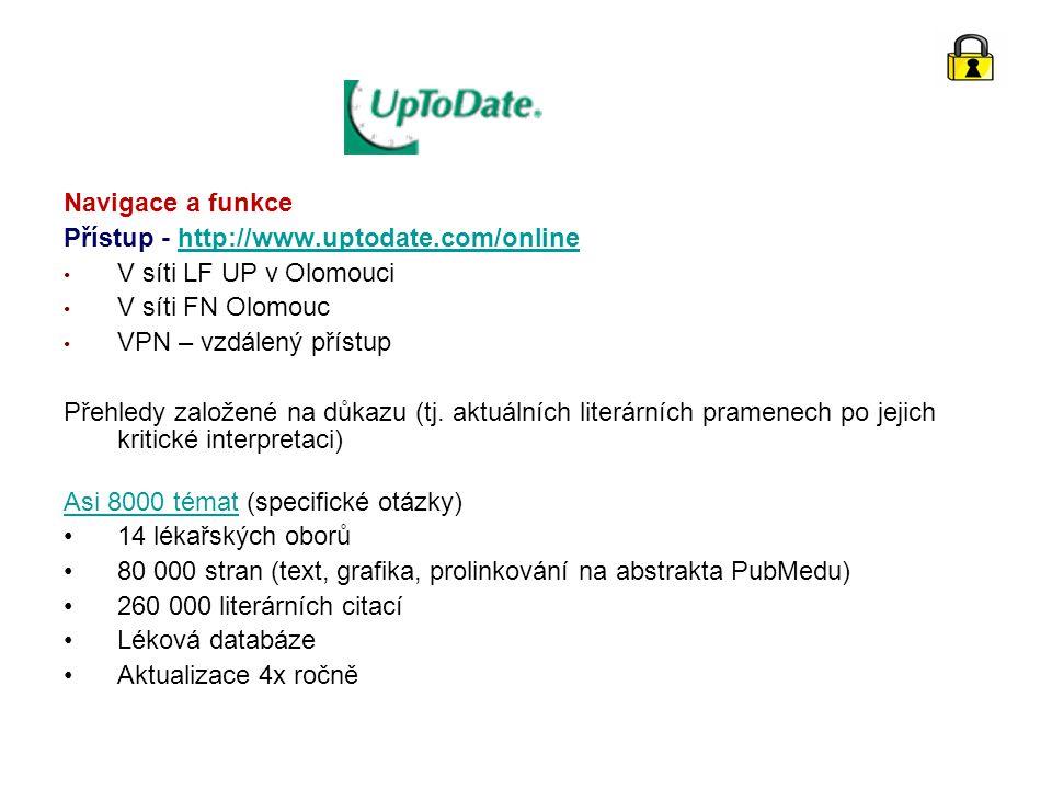 Navigace a funkce Přístup - http://www.uptodate.com/onlinehttp://www.uptodate.com/online V síti LF UP v Olomouci V síti FN Olomouc VPN – vzdálený přístup Přehledy založené na důkazu (tj.