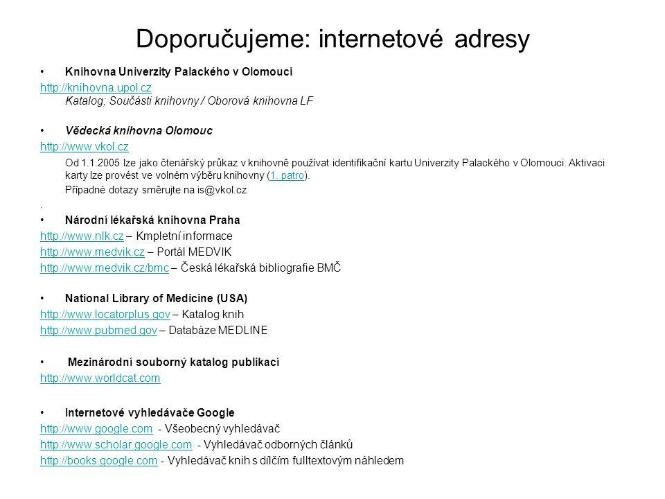 Doporučujeme: internetové adresy Knihovna Univerzity Palackého v Olomouci http://knihovna.upol.cz http://knihovna.upol.cz Katalog; Součásti knihovny /
