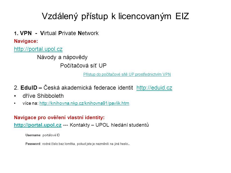 Vzdálený přístup k licencovaným EIZ 1. VPN - Virtual Private Network Navigace: http://portal.upol.cz Návody a nápovědy Počítačová síť UP Přístup do po
