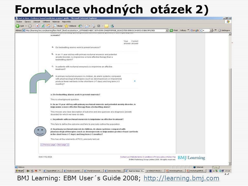 13 Formulace vhodných otázek 2) BMJ Learning: EBM User´s Guide 2008; http://learning.bmj.comhttp://learning.bmj.com
